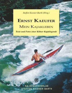Ernst Kaeufer Mein Kajakleben von Kiesner-Barth (Hrsg.),  Steffen