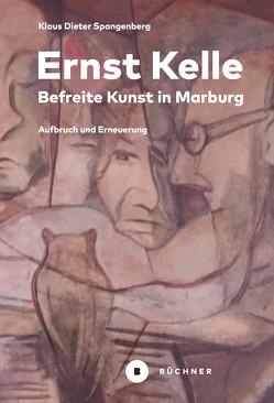 Ernst Kelle – Befreite Kunst in Marburg von Spangenberg,  Klaus-Dieter
