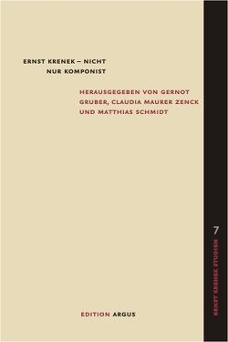 Ernst Krenek – nicht nur Komponist von Gruber,  Gernot, Maurer Zenck,  Claudia, Schmidt,  Matthias