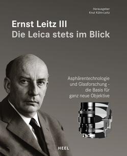 Ernst Leitz III – Die Leica stets im Blick von Kühn-Leitz,  Knut