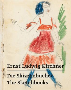 Ernst Ludwig Kirchner – Die Skizzenbücher / The Sketchbooks von Beisiegel,  Katharina, Haldemann,  A., Kirchner,  Ernst Ludwig, Presler,  G., Röske,  T, Syperreck,  J.-S.