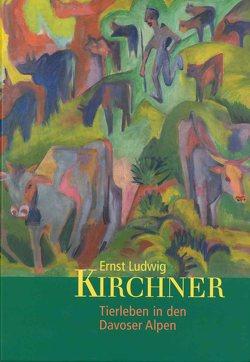 Ernst Ludwig Kirchner. Tierleben in den Davoser Alpen von Bihr,  Judith, Degreif,  Uwe, Lanfermann,  Petra, Schenk-Weininger,  Isabell