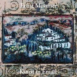 Ernst Messmer – Kunst in Email von Messmer,  Franzpeter