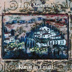 Ernst Messmer – Kunst in Email von Messmer,  Franzpeter