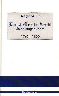 Ernst Moritz Arndt – Seine jungen Jahre – 1769 – 1800 von Türr,  Siegfried