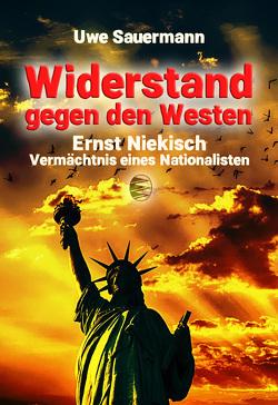 Ernst Niekisch – Widerstand gegen den Westen von Sauermann,  Uwe