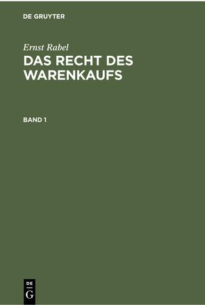Ernst Rabel: Das Recht des Warenkaufs / Ernst Rabel: Das Recht des Warenkaufs. Band 1 von Rabel,  Ernst