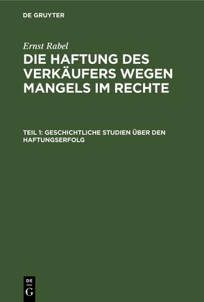 Ernst Rabel: Die Haftung des Verkäufers wegen Mangels im Rechte / Geschichtliche Studien über den Haftungserfolg von Rabel,  Ernst