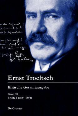 Ernst Troeltsch: Kritische Gesamtausgabe / Briefe I (1884-1894) von Graf,  Friedrich Wilhelm, Haury,  Harald, Seelos,  Alexander