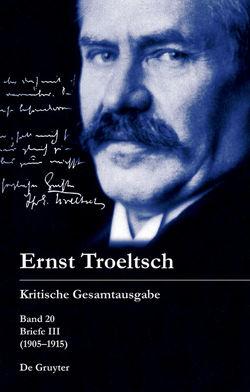 Ernst Troeltsch: Kritische Gesamtausgabe / Briefe III (1905–1915) von Graf,  Friedrich Wilhelm, Haury,  Harald
