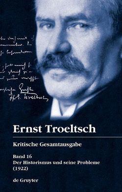 Ernst Troeltsch: Kritische Gesamtausgabe / Der Historismus und seine Probleme von Graf,  Friedrich Wilhelm, Schloßberger,  Matthias