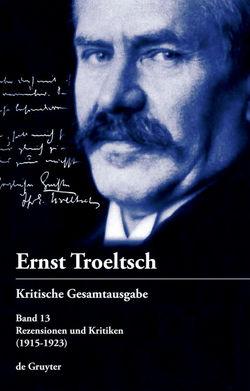 Ernst Troeltsch: Kritische Gesamtausgabe / Rezensionen und Kritiken von Feßl,  Diana, Graf,  Friedrich Wilhelm, Haury,  Harald, Seelos,  Alexander