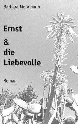 Ernst und die Liebevolle von Moormann,  Barbara