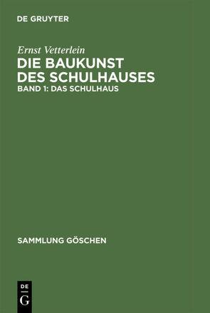 Ernst Vetterlein: Die Baukunst des Schulhauses / Das Schulhaus von Vetterlein,  Ernst