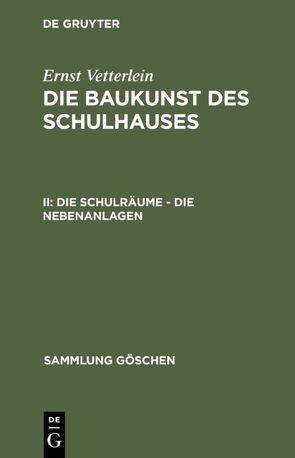 Ernst Vetterlein: Die Baukunst des Schulhauses / Die Schulräume – die Nebenanlagen von Vetterlein,  Ernst