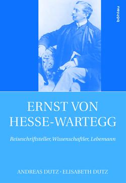 Ernst von Hesse-Wartegg (1851-1918) von Dutz,  Andreas, Dutz,  Elisabeth