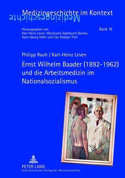 Ernst Wilhelm Baader (1892-1962) und die Arbeitsmedizin im Nationalsozialismus von Leven,  Karl-Heinz, Rauh,  Philipp