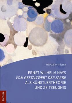 """Ernst Wilhelm Nays """"Vom Gestaltwert der Farbe"""" als Künstlertheorie und Zeitzeugnis von Müller,  Franziska"""