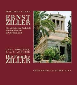 Ernst Ziller – ein sächsischer Architekt und Bauforscher in Griechenland von Ficker,  Friedbert, Mazurek,  Barbara, Mazurek,  Peter, Morzinek,  Gert