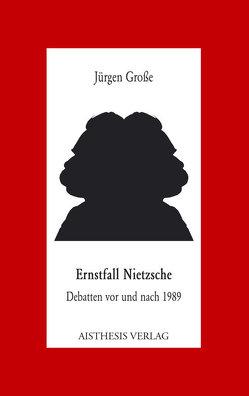 Ernstfall Nietzsche von Große,  Jürgen