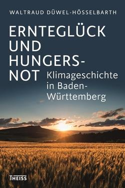 Ernteglück und Hungersnot von Düwel-Hösselbarth,  Waltraud