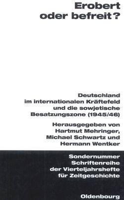Erobert oder befreit? von Mehringer,  Hartmut, Schwartz,  Michael, Wentker,  Hermann
