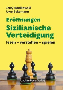 Eröffnungen – Sizilianische Verteidigung von Bekemann,  Uwe, Konikowski,  Jerzy