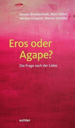 Eros oder Agape? von Brandscheidt,  Renate, Röbel,  Marco, Schaeidt,  Mirijam, Schüßler,  Werner