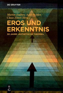 """Eros und Erkenntnis – 50 Jahre """"Ästhetische Theorie"""" von Endreß,  Martin, Pichler,  Axel, Zittel,  Claus"""
