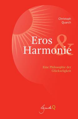 Eros und Harmonie von Quarch,  Christoph