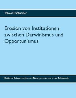 Erosion von Institutionen zwischen Darwinismus und Opportunismus von Schneider,  Tobias D.