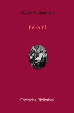 Erotische Bibliothek / Bel-Ami von de Maupassant,  Guy
