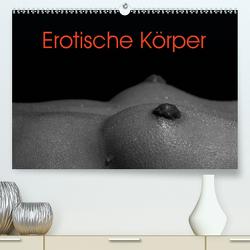 Erotische Körper (Premium, hochwertiger DIN A2 Wandkalender 2021, Kunstdruck in Hochglanz) von Stanzer,  Elisabeth