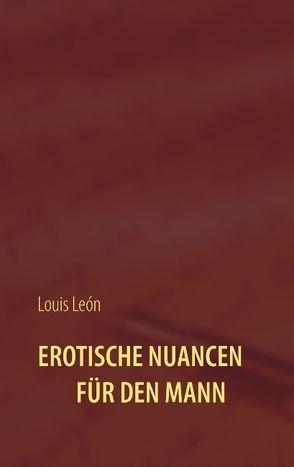 Erotische Nuancen für den Mann von León,  Louis