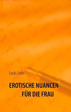 Erotische Nuancen für die Frau von León,  Louis