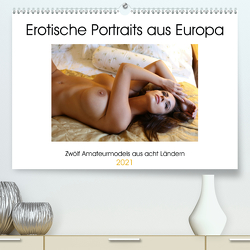 Erotische Portraits aus Europa (Premium, hochwertiger DIN A2 Wandkalender 2021, Kunstdruck in Hochglanz) von Venusonearth