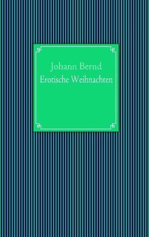 Erotische Weihnachten von Bernd,  Johann