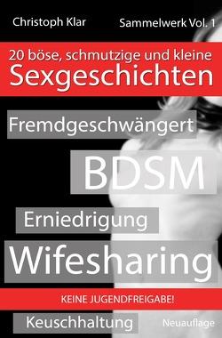 Erotischer Roman und erotische Bücher für Erwachsene / 20 böse, schmutzige und versaute Sexgeschichten von Klar,  Christoph