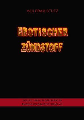 Erotischer Zündstoff von Stutz,  Wolfram