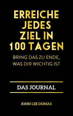 Erreiche jedes Ziel in 100 Tagen von Dumas,  John Lee