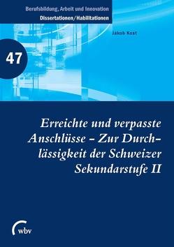 Erreichte und verpasste Anschlüsse – Zur Durchlässigkeit der Schweizer Sekundarstufe II von Friese,  Marianne, Jenewein,  Klaus, Kost,  Jakob, Spöttl,  Georg