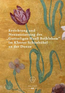 """Errichtung und Neuausstattung des """"Gottseligen Hauß Bethlehem"""" im Kloster Schönbühel an der Donau von Pernerstorfer,  Matthias J."""