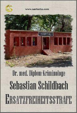 Ersatzfreiheitsstrafe von Schildbach,  Dr. med. Dip. Klriminologe Sebastian