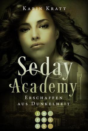 Erschaffen aus Dunkelheit (Seday Academy 3) von Kratt,  Karin