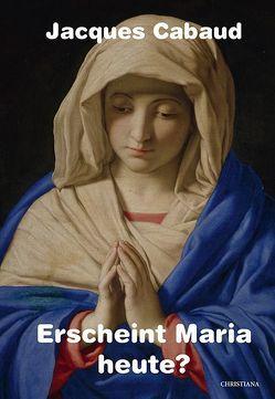 Erscheint Maria heute? von Cabaud,  Jacques, Cabaud,  Rosemarie