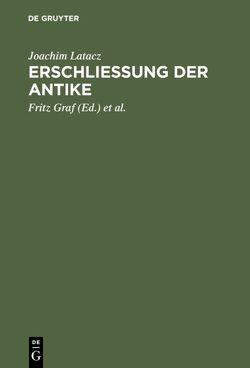 Erschliessung der Antike von Graf,  Fritz, Latacz,  Joachim, Schmitt,  Arbogast, Thiel,  Rainer, Ungern-Sternberg,  Jürgen von