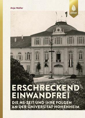Erschreckend einwandfrei – Die NS-Zeit und ihre Folgen an der Universität Hohenheim von Waller,  Anja