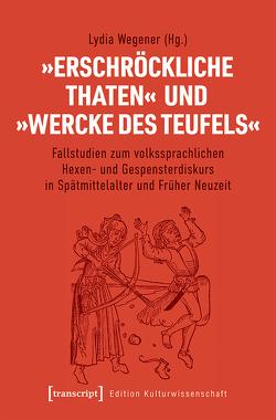 »Erschröckliche Thaten« und »Wercke des Teufels« von Wegener,  Lydia