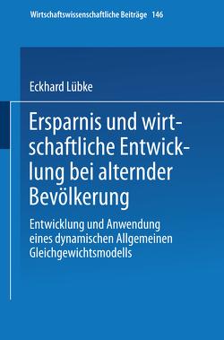 Ersparnis und wirtschaftliche Entwicklung bei alternder Bevölkerung von Lübke,  Eckhard