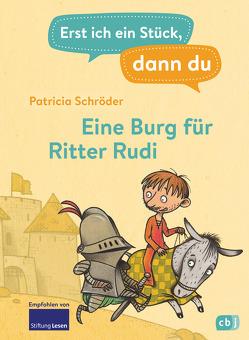 Erst ich ein Stück, dann du – Eine Burg für Ritter Rudi von Schröder,  Patricia, Teich,  Karsten